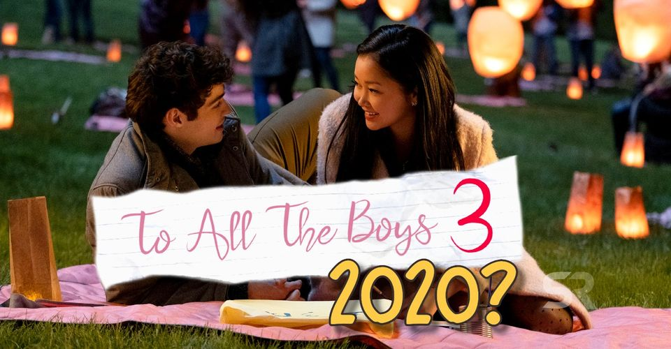 Predicting To All The Boys 3 S Release Date Will It Be In 2020